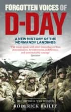 Forgotten Voices of D-Day ebook by Roderick Bailey