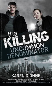 The Killing: Uncommon Denominator ebook by Karen Dionne