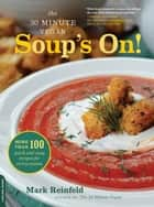 The 30-Minute Vegan: Soup's On! - More than 100 Quick and Easy Recipes for Every Season ebook by Mark Reinfeld