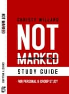 Not Marked: Finding Hope and Healing after Sexual Abuse STUDY GUIDE ebook by Mary DeMuth