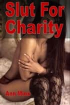 Submissive Slut For Charity ebook by Ann Minx