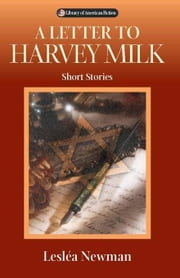 A Letter to Harvey Milk: Short Stories ebook by Newman, Lesl�a|