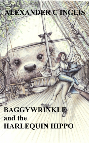 Baggywrinkle and the Harlequin Hippo ebook by Alexander C Inglis
