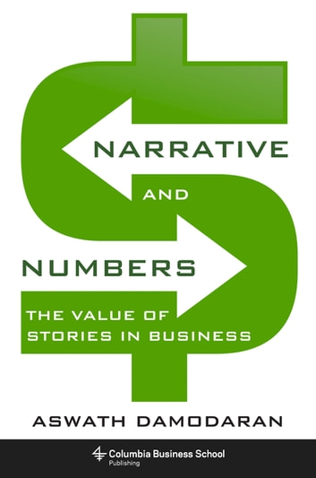 Narrative and Numbers - The Value of Stories in Business ebook by Aswath Damodaran