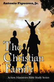 The Christian Family ebook by Antonio Figueroa Jr