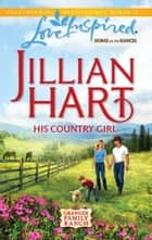 His Country Girl (Mills & Boon Love Inspired) (The Granger Family Ranch, Book 4) ebook by Jillian Hart