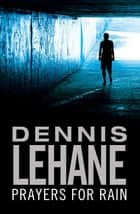 Prayers For Rain ebook by Dennis Lehane