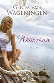 Witte rozen ebook by Gerda van Wageningen