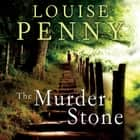 The Murder Stone - A Chief Inspector Gamache Mystery, Book 4 audiobook by Louise Penny