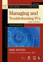 Mike Meyers' CompTIA A+ Guide to 802 Managing and Troubleshooting PCs, Fourth Edition (Exam 220-802) ebook by Mike Meyers