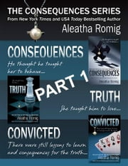The Consequences Series - Part 1 ebook by Aleatha Romig