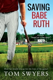 Saving Babe Ruth ebook by Tom Swyers