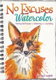 No Excuses Watercolor - Painting Techniques for Sketching and Journaling ebook by Gina Rossi Armfield