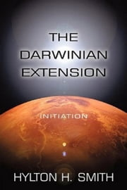 The Darwinian Extension: Initiation ebook by Hylton Smith