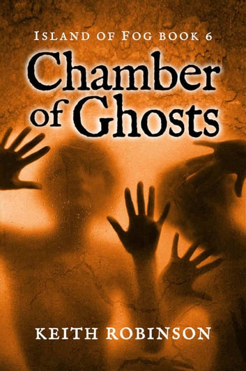 Chamber of Ghosts - Island of Fog, #6 ebook by Keith Robinson