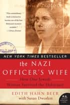 The Nazi Officer's Wife - How One Jewish Woman Survived The Holocaust ebook by Susan Dworkin, Edith H Beer