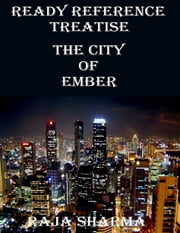 Ready Reference Treatise: The City of Ember ebook by Raja Sharma