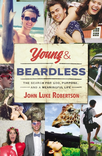 Young and Beardless - The Search for God, Purpose, and a Meaningful Life ebook by John Luke Robertson