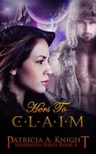 Hers to Claim ebook by Patricia A. Knight