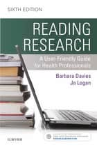 Reading Research - E-Book - A User-Friendly Guide for Health Professionals ebook by Jo Logan, RN, PhD,...