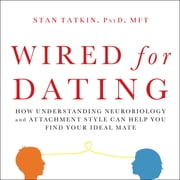 Wired for Dating - How Understanding Neurobiology and Attachment Style Can Help You Find Your Ideal Mate audiobook by Stan Tatkin, PsyD, MFT