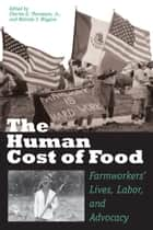 The Human Cost of Food ebook by Charles D., Jr. Thompson,Melinda F.  Wiggins