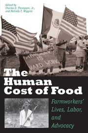 The Human Cost of Food - Farmworkers' Lives, Labor, and Advocacy ebook by Charles D., Jr. Thompson,Melinda F.  Wiggins