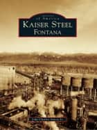 Kaiser Steel, Fontana ebook by John Charles Anicic Jr.