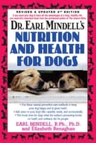 Dr. Earl Mindell's Nutrition and Health for Dogs eBook by Earl Mindell, R.Ph., Ph.D,...