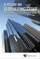 A Study on Globalizing Cities ebook by Zhenhua Zhou