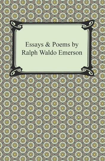 essays and poems ralph waldo emerson Ralph waldo emerson was a passionate opponent of slavery scattered throughout volume 11 of his collected works are essays and speeches on this topic.