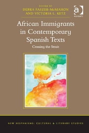 African Immigrants in Contemporary Spanish Texts - Crossing the Strait ebook by Assoc Prof Debra Faszer-McMahon,Dr Victoria L. Ketz,Dr Anne J Cruz