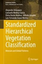 Standardized Hierarchical Vegetation Classification ebook by Consuelo Medina García,Elvira Durán Medina,Alfredo Amador,Luis Fernando Gopar Merino,Alejandro Velazquez