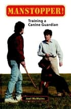 Manstopper! - Training a Canine Guardian ebook by Joel M. McMains