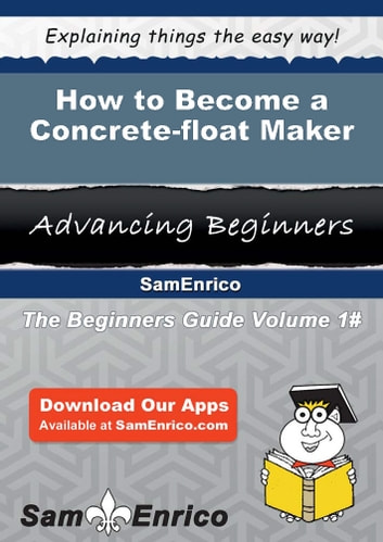 How to Become a Concrete-float Maker - How to Become a Concrete-float Maker ebook by Carlene Cardwell