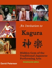 An Invitation to Kagura: Hidden Gem of the Traditional Japanese Performing Arts ebook by David Petersen