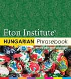 Hungarian Phrasebook ebook by Eton Institute