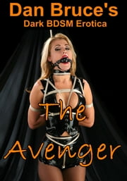The Avenger (Dark BDSM Erotica) ebook by Dan Bruce