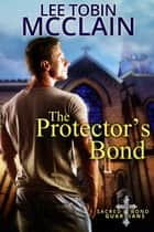 The Protector's Bond (Christian Romance) - A Sacred Bond Guardians Prequel Novella eBook by Lee Tobin McClain