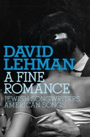 A Fine Romance - Jewish Songwriters, American Songs ebook by David Lehman