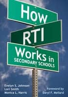 How RTI Works in Secondary Schools ebook by Evelyn S. Johnson,Lori A. Smith,Monica L. Harris