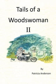 Tails of a Woodswoman II ebook by Patricia Anderson