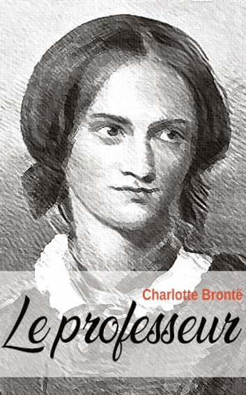 Le professeur ebook by Charlotte Brontë