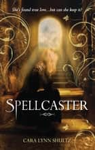 Spellcaster ebook by Cara Lynn Shultz