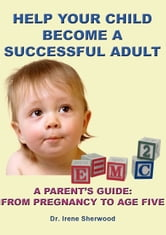 Help Your Child Become A Successful Adult ebook by Irene Sherwood