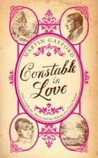 Constable In Love - Love, Landscape, Money and the Making of a Great Painter ebook by Martin Gayford