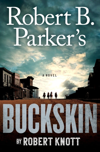 Robert B. Parker's Buckskin ebook by Robert Knott