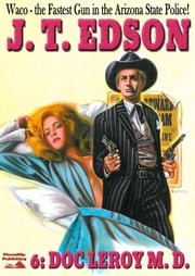 Waco 6: Doc Leroy M.D. ebook by J.T. Edson