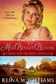 Miss Bennet Blooms - A Pride and Prejudice Novella ebook by Reina M. Williams
