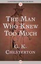 The Man Who Knew Too Much ebook by G. K. Chesterton